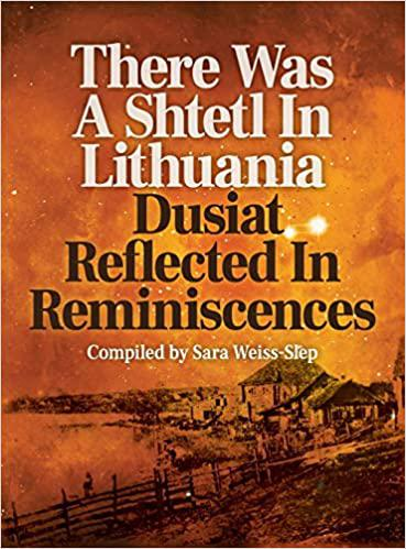 There was a shtetl in Lithuania : Dusiat reflected in reminiscences
