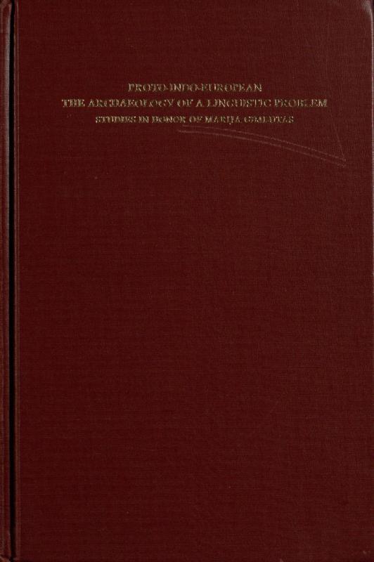 Proto-Indo-European: the archaeology of a linguistic problem: studies in honor of Marija Gimbutas