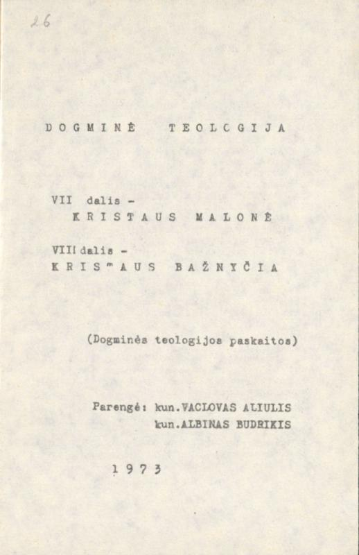 Dogminė teologija. Parengė: V. Aliulis, A. Budrikis. [Vilnius], 1973–1983. (Dogminės teologijos paskaitos).