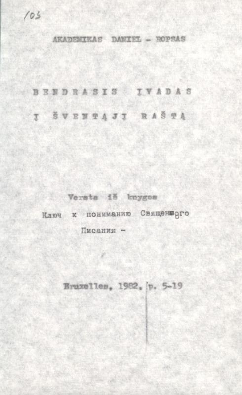 Rops, Henri Daniel. Bendrasis įvadas į Šventąjį Raštą. [S. l., s. a.]. 56 lap. Versta iš: Ключ к пониманию Священного Писания. Bruxelles, 1982.