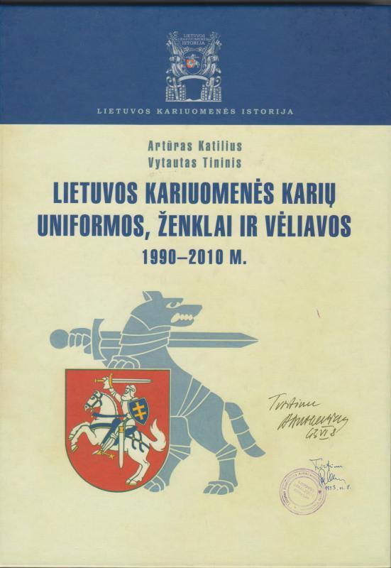 Katilius, Artūras; Tininis, Vytautas. Lietuvos kariuomenės karių uniformos, ženklai ir vėliavos, 1990–2010 m.