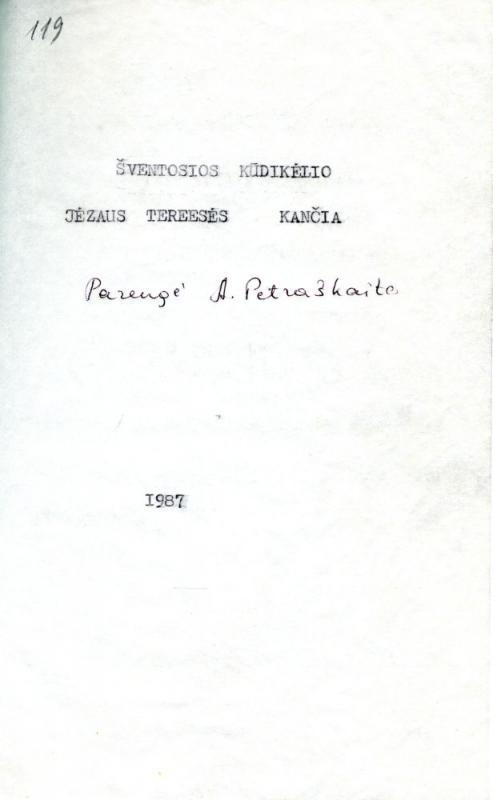 Šventosios Kūdikėlio Jėzaus Teresės kančia. Parengė A. Petraškaitė; [redagavo V. Aliulis]. [S. l.], 1987. 25 lap.