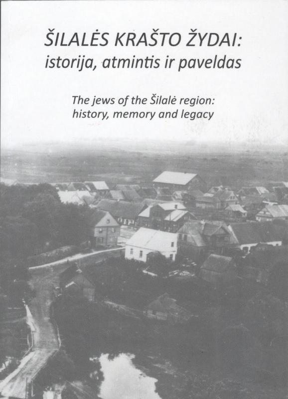Šilalės krašto žydai: istorija, atmintis ir paveldas.