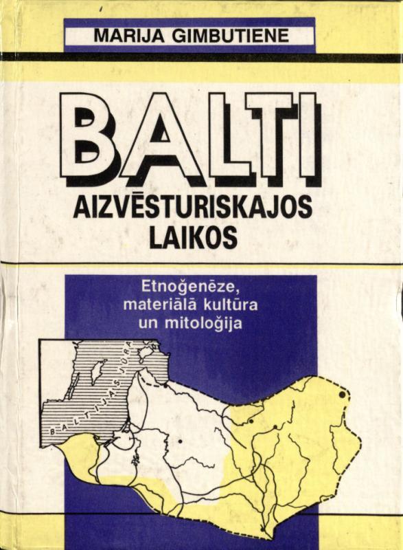 Gimbutiene, Marija. Balti aizvēsturiskajos laikos: etnoğenēze, materiālā kultūra un mitoloğija