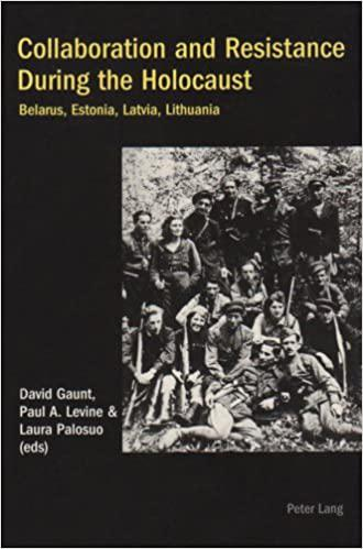 Collaboration and resistance during the Holocaust : Belarus, Estonia, Latvia, Lithuania