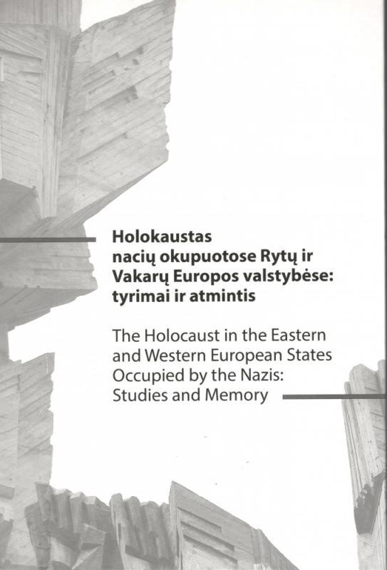Holokaustas nacių okupuotose Rytų ir Vakarų Europos valstybėse: tyrimai ir atmintis.