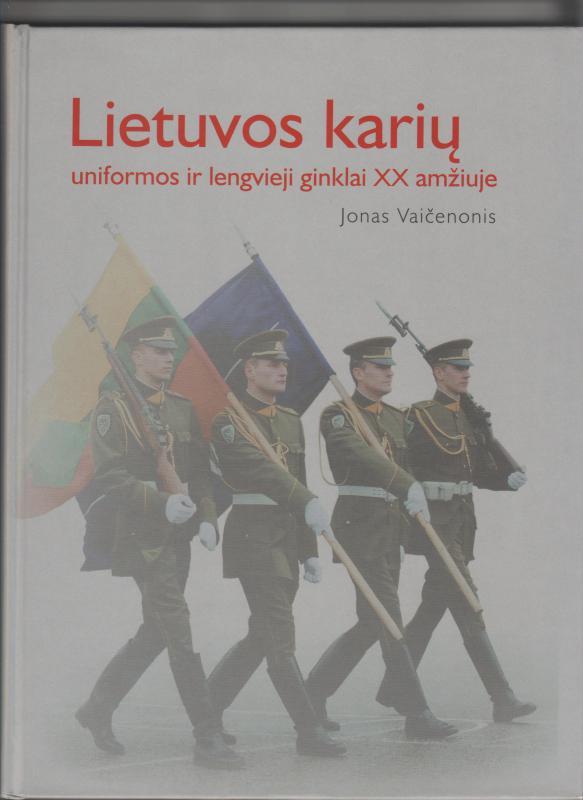 Vaičenonis, Jonas. Lietuvos karių uniformos ir lengvieji ginklai XX amžiuje