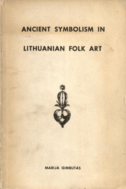 Gimbutas, Marija. Ancient symbolism in Lithuanian folk art