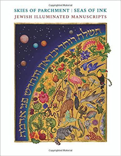 Skies of parchment, seas of ink : Jewish illuminated manuscripts.