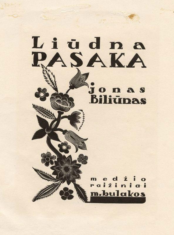 """Biliūnas, Jonas. Liūdna pasaka. Mečislovo Bulakos medžio raižiniai. Kaunas, 1937. 73 p.: iliustr. """"Spindulio"""" spaustuvė."""