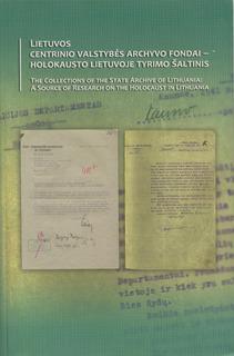 Lietuvos centrinio valstybės archyvo fondai – holokausto Lietuvoje tyrimo šaltinis.
