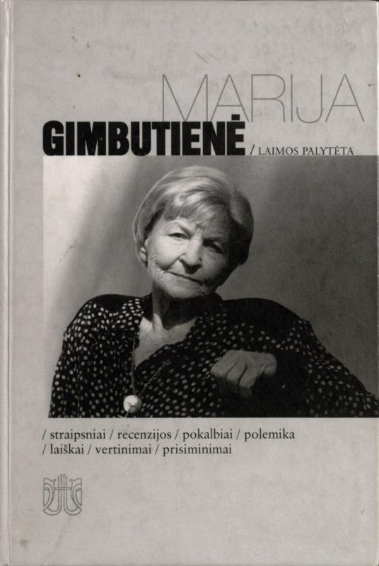 Gimbutienė, Marija. Laimos palytėta: straipsniai, recenzijos, pokalbiai, polemika, laiškai, vertinimai, prisiminimai